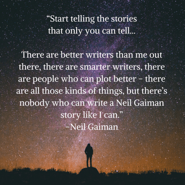 e2809cstart-telling-the-stories-that-only-you-can-tell-because-there_ll-always-be-better-writers-than-you-and-there_ll-always-be-smarter-writers-than-you-there-will-always-be-people-w